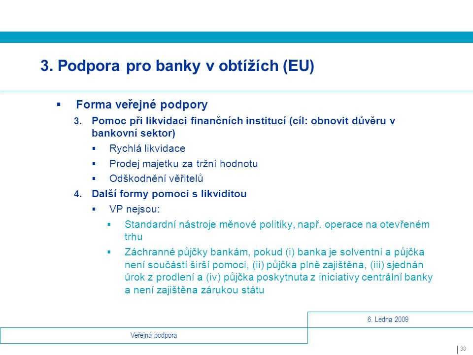 6. Ledna 2009 30 Veřejná podpora 3. Podpora pro banky v obtížích (EU)  Forma veřejné podpory 3.