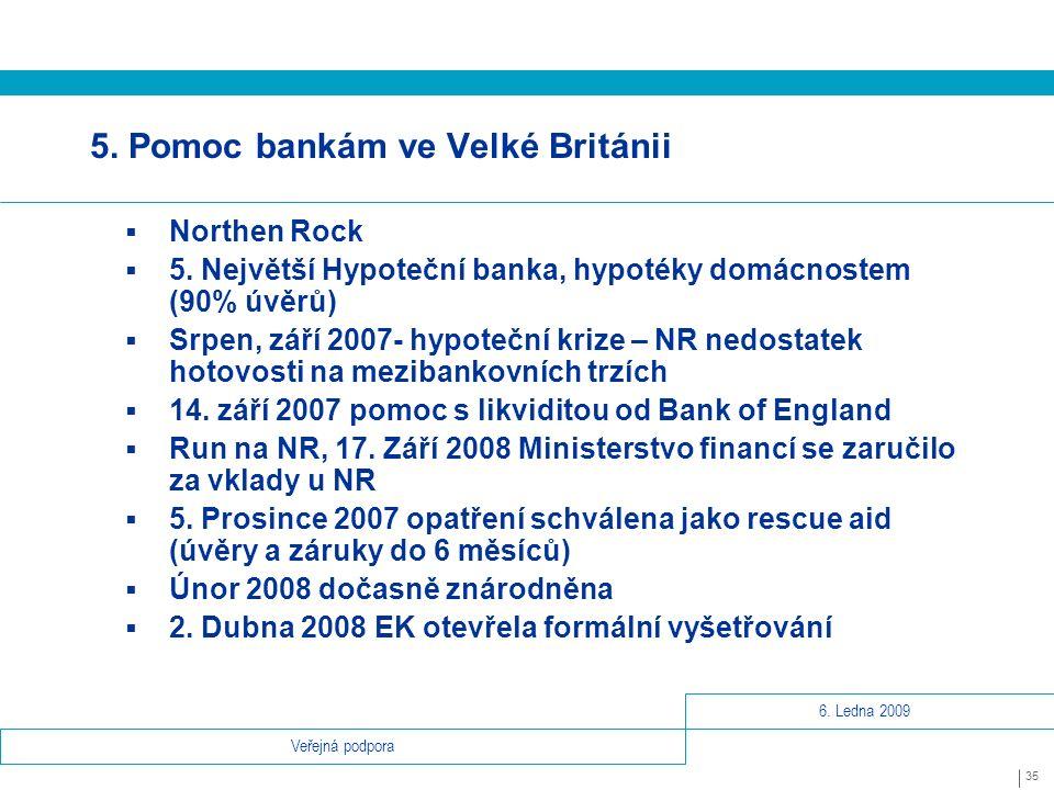 6. Ledna 2009 35 Veřejná podpora 5. Pomoc bankám ve Velké Británii  Northen Rock  5.