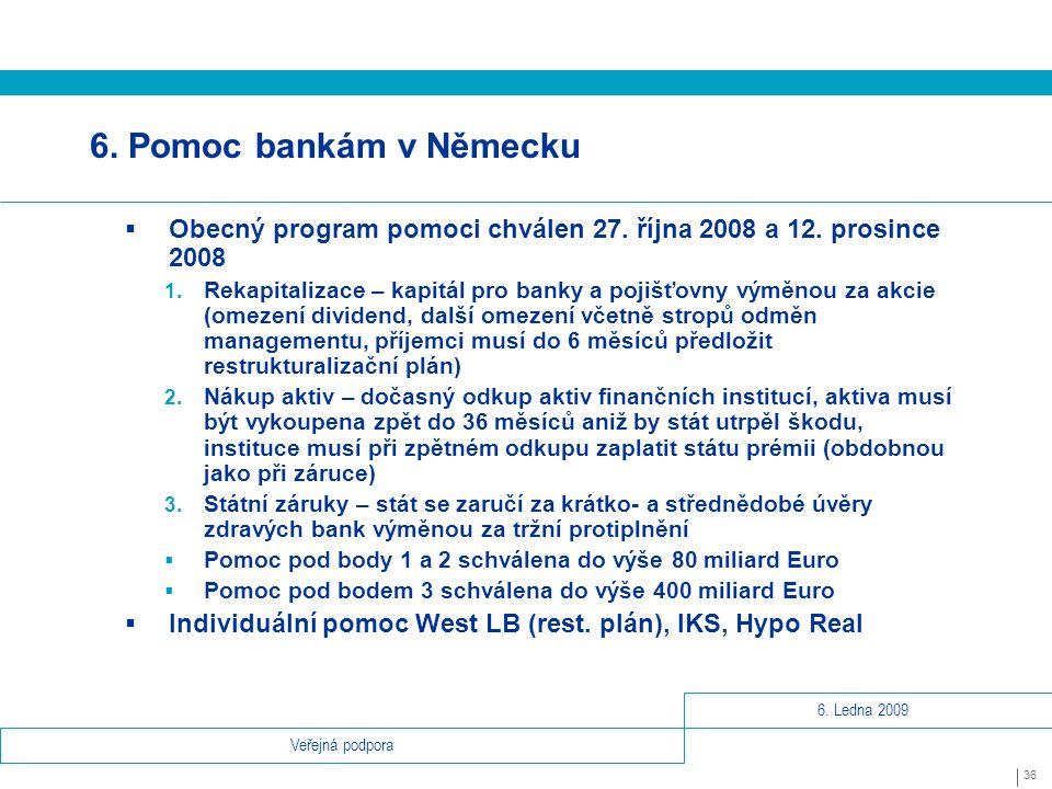 6. Ledna 2009 36 Veřejná podpora 6. Pomoc bankám v Německu  Obecný program pomoci chválen 27.