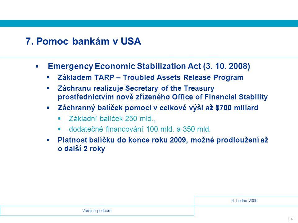6.Ledna 2009 37 Veřejná podpora 7. Pomoc bankám v USA  Emergency Economic Stabilization Act (3.