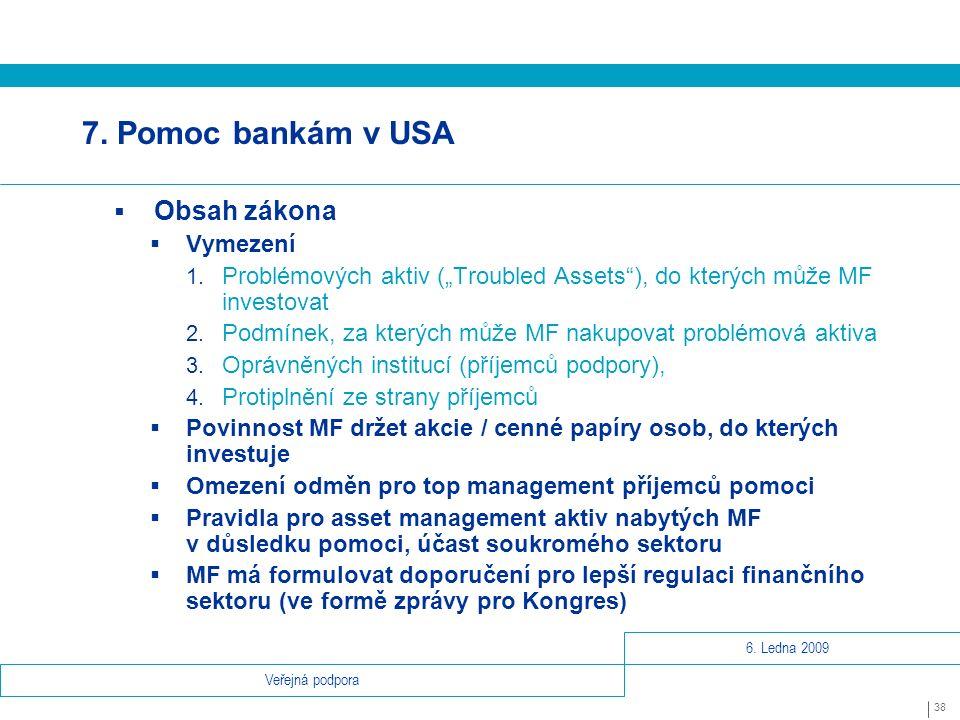 6. Ledna 2009 38 Veřejná podpora 7. Pomoc bankám v USA  Obsah zákona  Vymezení 1.