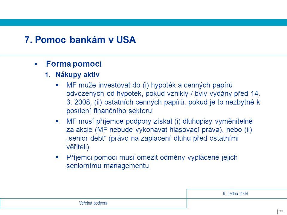 6.Ledna 2009 39 Veřejná podpora 7. Pomoc bankám v USA  Forma pomoci 1.