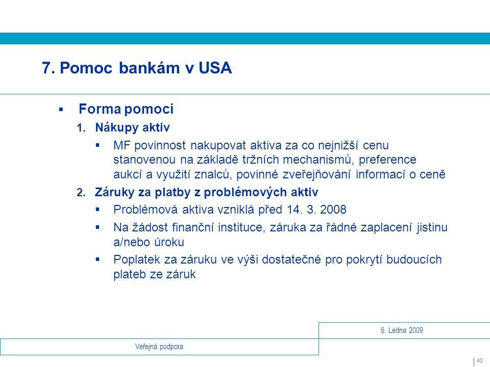 6.Ledna 2009 40 Veřejná podpora 7. Pomoc bankám v USA  Forma pomoci 1.