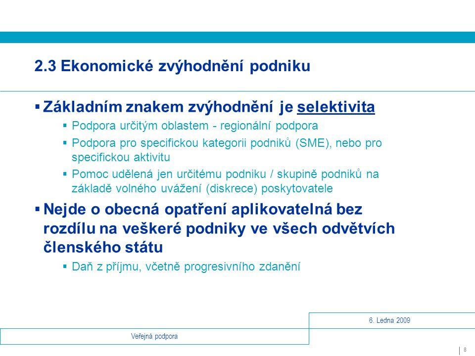 6. Ledna 2009 8 Veřejná podpora 2.3 Ekonomické zvýhodnění podniku  Základním znakem zvýhodnění je selektivita  Podpora určitým oblastem - regionální