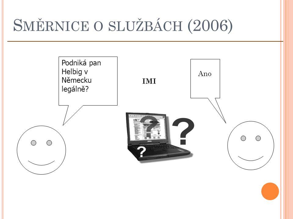 S MĚRNICE O SLUŽBÁCH (2006) Podniká pan Helbig v Německu legálně Ano IMI