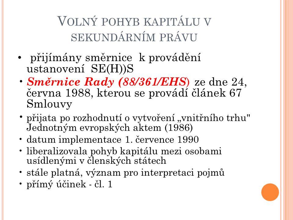 """V OLNÝ POHYB KAPITÁLU V SEKUNDÁRNÍM PRÁVU přijímány směrnice k provádění ustanovení SE(H))S Směrnice Rady (88/361/EHS ) ze dne 24, června 1988, kterou se provádí článek 67 Smlouvy přijata po rozhodnutí o vytvoření """"vnitřního trhu Jednotným evropských aktem (1986) datum implementace 1."""