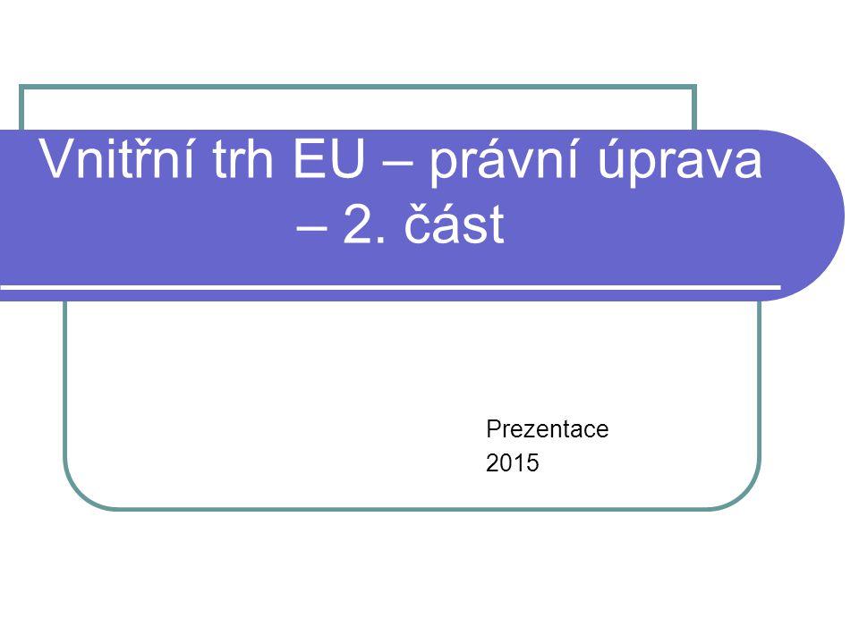 Vnitřní trh EU – právní úprava – 2. část Prezentace 2015