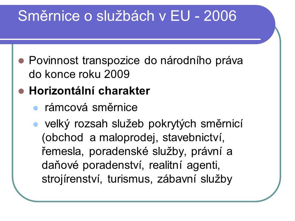 Směrnice o službách v EU - 2006 Povinnost transpozice do národního práva do konce roku 2009 Horizontální charakter rámcová směrnice velký rozsah služeb pokrytých směrnicí (obchod a maloprodej, stavebnictví, řemesla, poradenské služby, právní a daňové poradenství, realitní agenti, strojírenství, turismus, zábavní služby