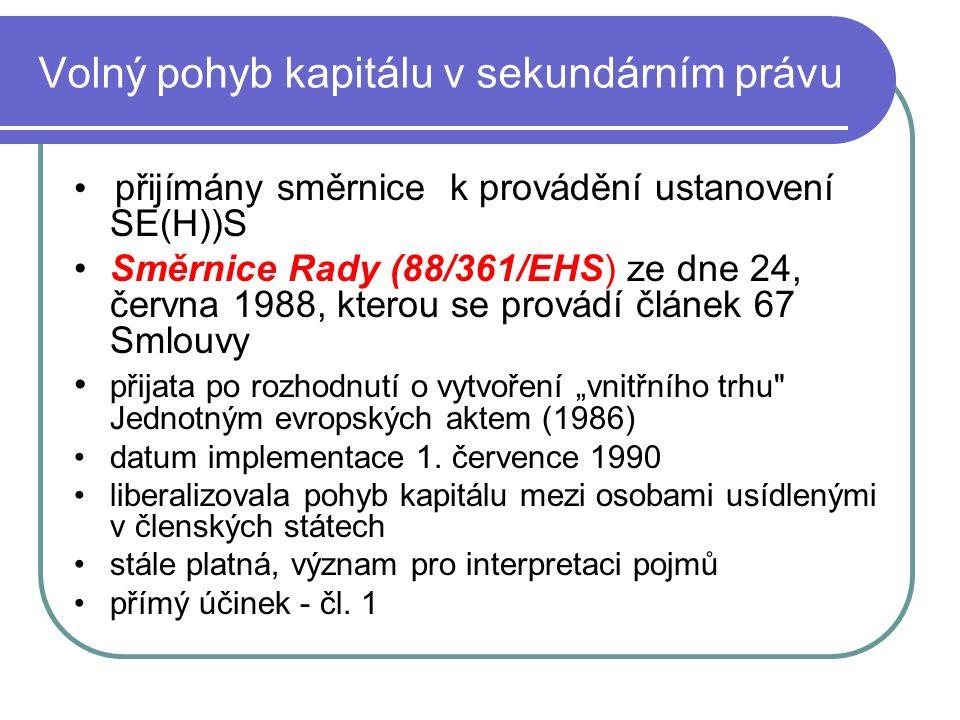 """Volný pohyb kapitálu v sekundárním právu přijímány směrnice k provádění ustanovení SE(H))S Směrnice Rady (88/361/EHS) ze dne 24, června 1988, kterou se provádí článek 67 Smlouvy přijata po rozhodnutí o vytvoření """"vnitřního trhu Jednotným evropských aktem (1986) datum implementace 1."""
