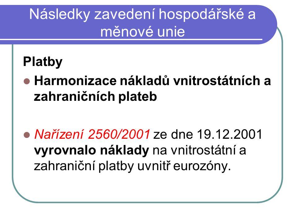 Následky zavedení hospodářské a měnové unie Platby Harmonizace nákladů vnitrostátních a zahraničních plateb Nařízení 2560/2001 ze dne 19.12.2001 vyrovnalo náklady na vnitrostátní a zahraniční platby uvnitř eurozóny.