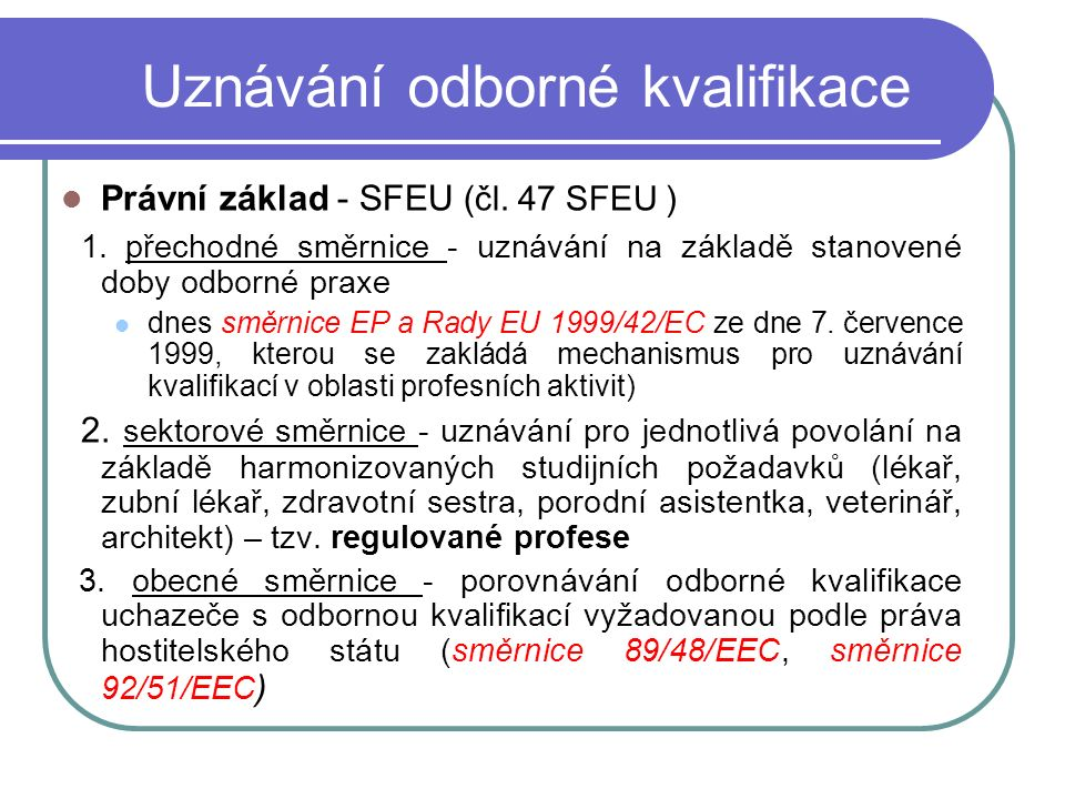 Uznávání odborné kvalifikace Právní základ - SFEU (čl.