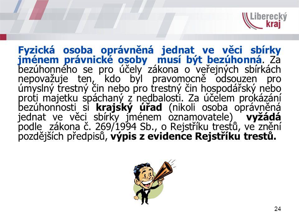 24 Fyzická osoba oprávněná jednat ve věci sbírky jménem právnické osoby musí být bezúhonná.