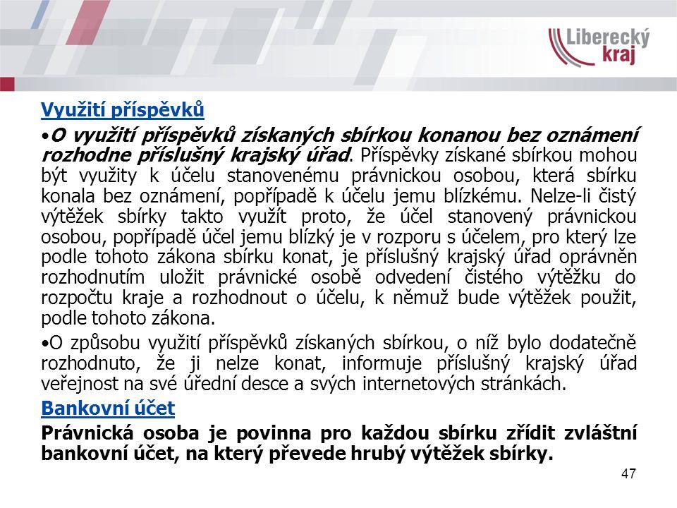 47 Využití příspěvků O využití příspěvků získaných sbírkou konanou bez oznámení rozhodne příslušný krajský úřad.