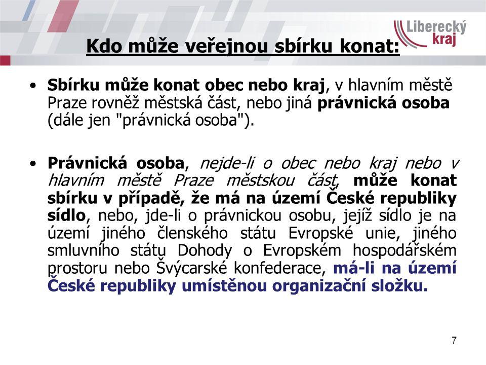 7 Kdo může veřejnou sbírku konat: Sbírku může konat obec nebo kraj, v hlavním městě Praze rovněž městská část, nebo jiná právnická osoba (dále jen právnická osoba ).
