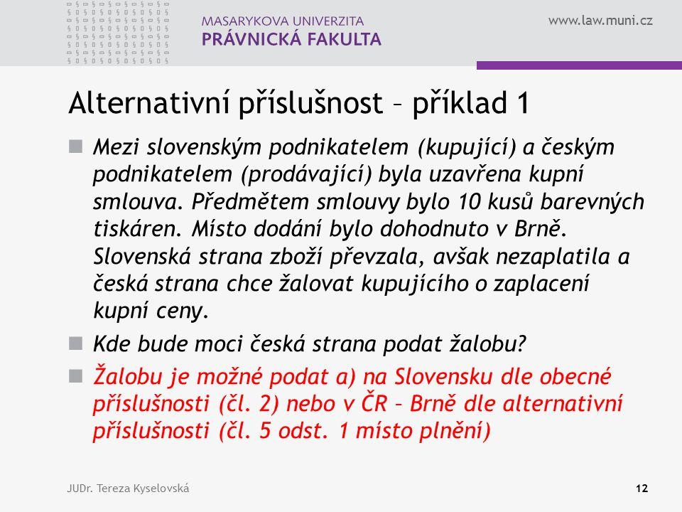 www.law.muni.cz Alternativní příslušnost – příklad 1 Mezi slovenským podnikatelem (kupující) a českým podnikatelem (prodávající) byla uzavřena kupní s