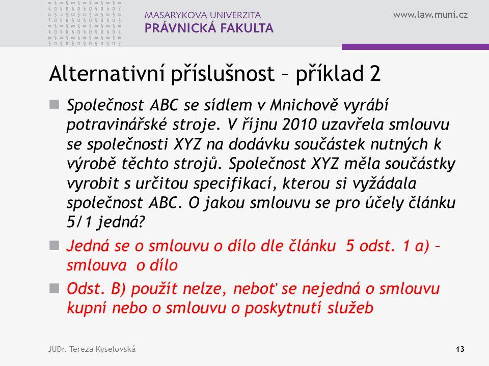www.law.muni.cz Alternativní příslušnost – příklad 2 Společnost ABC se sídlem v Mnichově vyrábí potravinářské stroje. V říjnu 2010 uzavřela smlouvu se