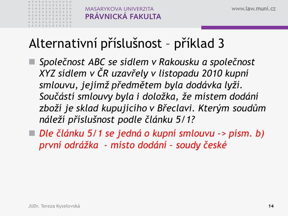 www.law.muni.cz Alternativní příslušnost – příklad 3 Společnost ABC se sídlem v Rakousku a společnost XYZ sídlem v ČR uzavřely v listopadu 2010 kupní