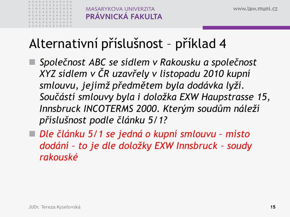 www.law.muni.cz Alternativní příslušnost – příklad 4 Společnost ABC se sídlem v Rakousku a společnost XYZ sídlem v ČR uzavřely v listopadu 2010 kupní
