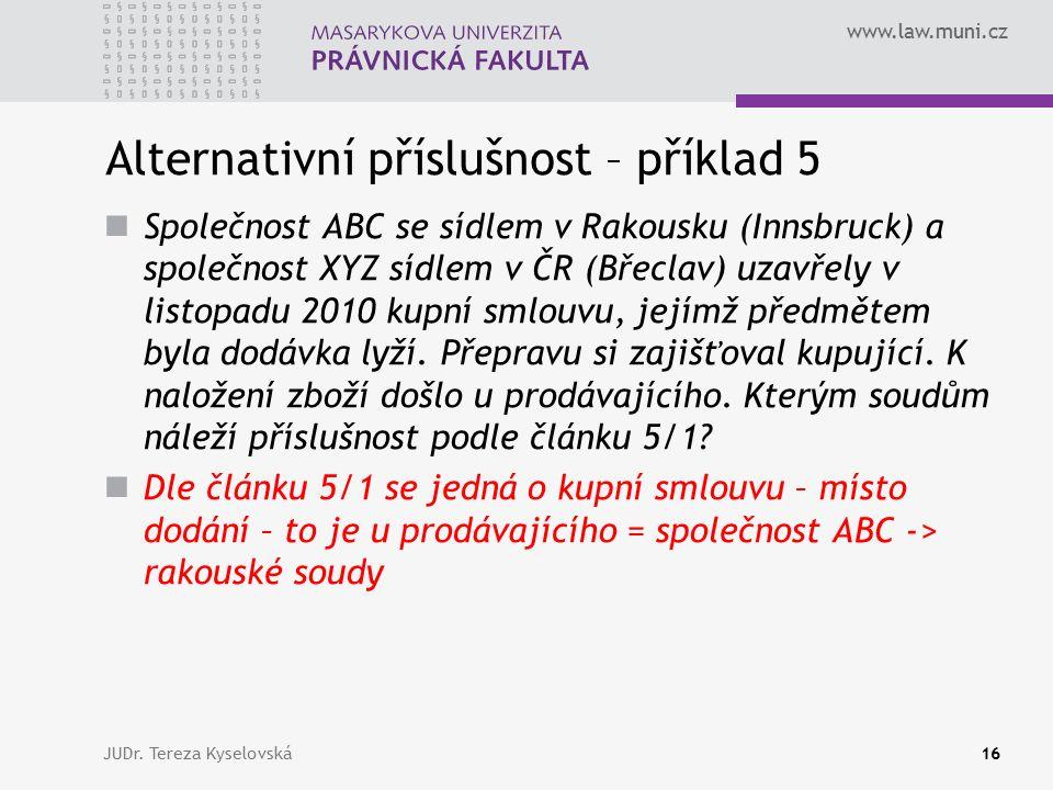 www.law.muni.cz Alternativní příslušnost – příklad 5 Společnost ABC se sídlem v Rakousku (Innsbruck) a společnost XYZ sídlem v ČR (Břeclav) uzavřely v listopadu 2010 kupní smlouvu, jejímž předmětem byla dodávka lyží.