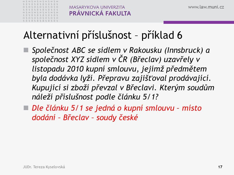 www.law.muni.cz Alternativní příslušnost – příklad 6 Společnost ABC se sídlem v Rakousku (Innsbruck) a společnost XYZ sídlem v ČR (Břeclav) uzavřely v