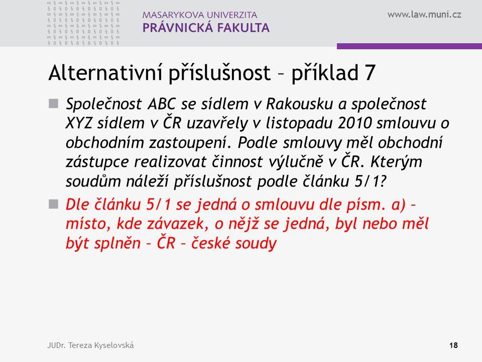 www.law.muni.cz Alternativní příslušnost – příklad 7 Společnost ABC se sídlem v Rakousku a společnost XYZ sídlem v ČR uzavřely v listopadu 2010 smlouv