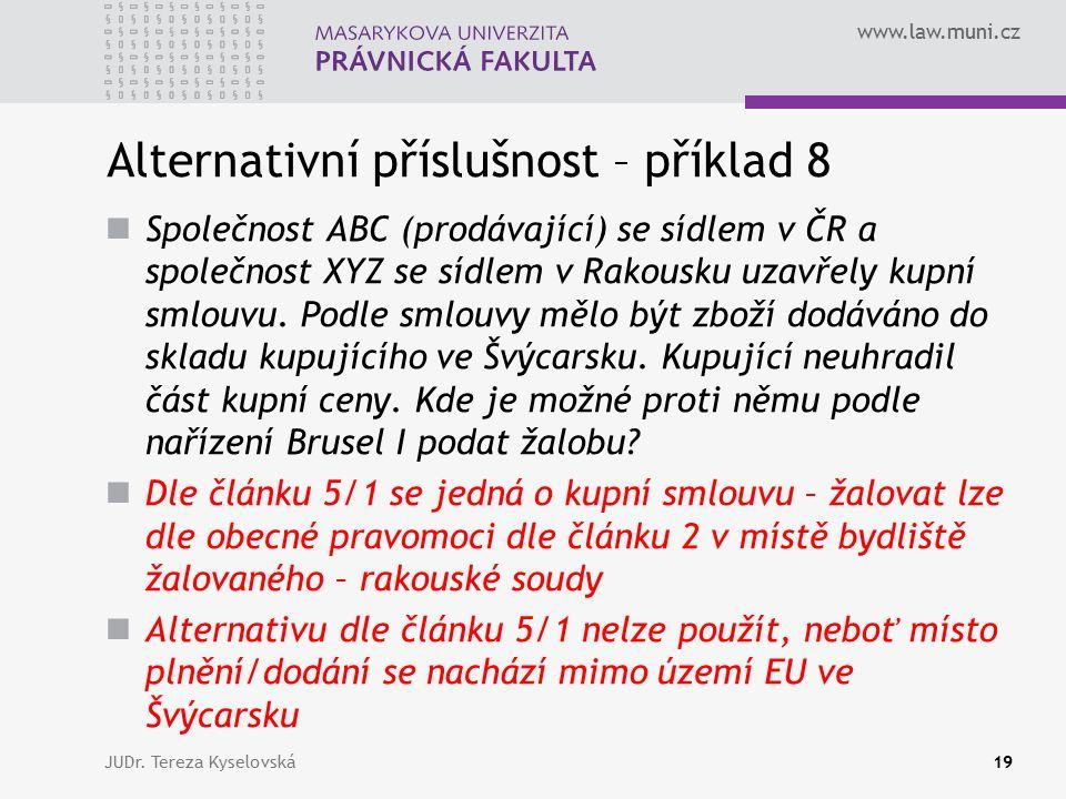 www.law.muni.cz Alternativní příslušnost – příklad 8 Společnost ABC (prodávající) se sídlem v ČR a společnost XYZ se sídlem v Rakousku uzavřely kupní