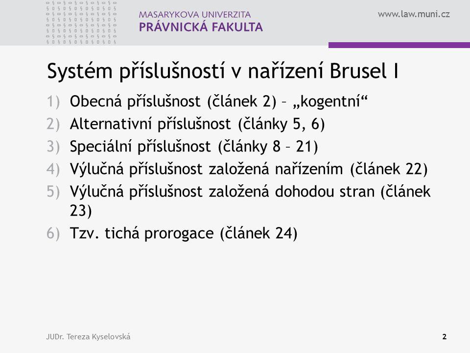 """www.law.muni.cz JUDr. Tereza Kyselovská2 Systém příslušností v nařízení Brusel I 1)Obecná příslušnost (článek 2) – """"kogentní"""" 2)Alternativní příslušno"""