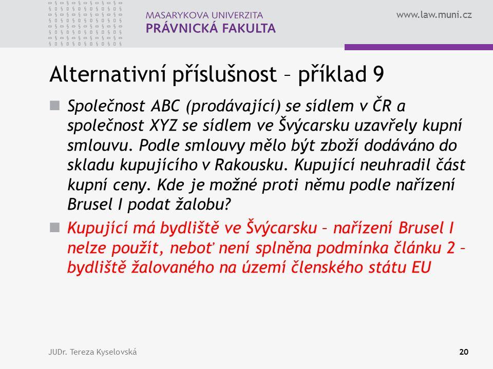 www.law.muni.cz Alternativní příslušnost – příklad 9 Společnost ABC (prodávající) se sídlem v ČR a společnost XYZ se sídlem ve Švýcarsku uzavřely kupn