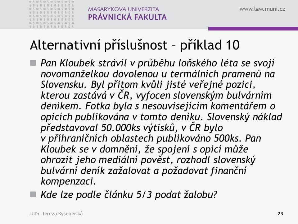 www.law.muni.cz Alternativní příslušnost – příklad 10 Pan Kloubek strávil v průběhu loňského léta se svojí novomanželkou dovolenou u termálních pramen
