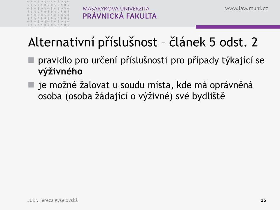 www.law.muni.cz Alternativní příslušnost – článek 5 odst. 2 pravidlo pro určení příslušnosti pro případy týkající se výživného je možné žalovat u soud