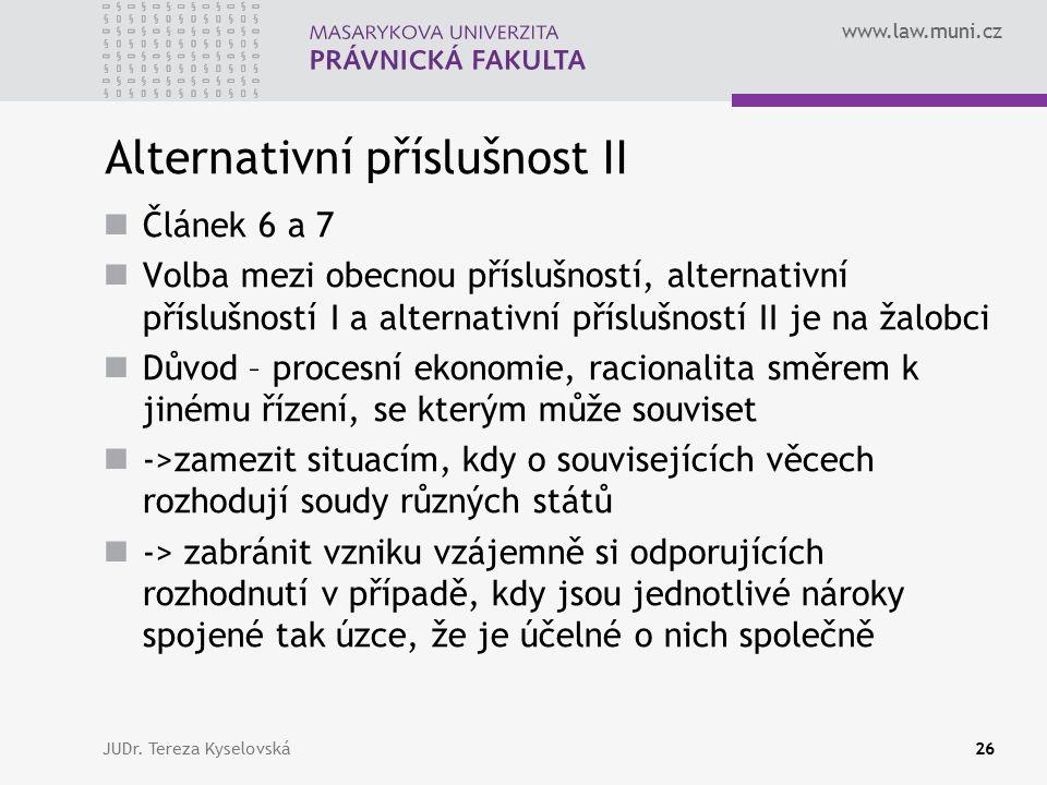 www.law.muni.cz Alternativní příslušnost II Článek 6 a 7 Volba mezi obecnou příslušností, alternativní příslušností I a alternativní příslušností II j