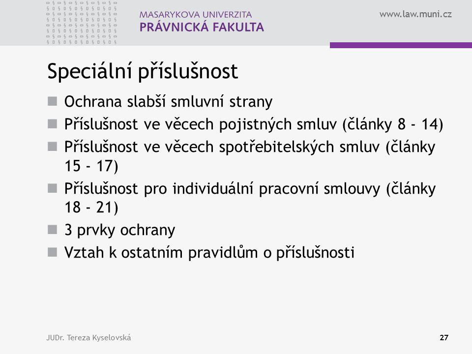 www.law.muni.cz Speciální příslušnost Ochrana slabší smluvní strany Příslušnost ve věcech pojistných smluv (články 8 - 14) Příslušnost ve věcech spotř