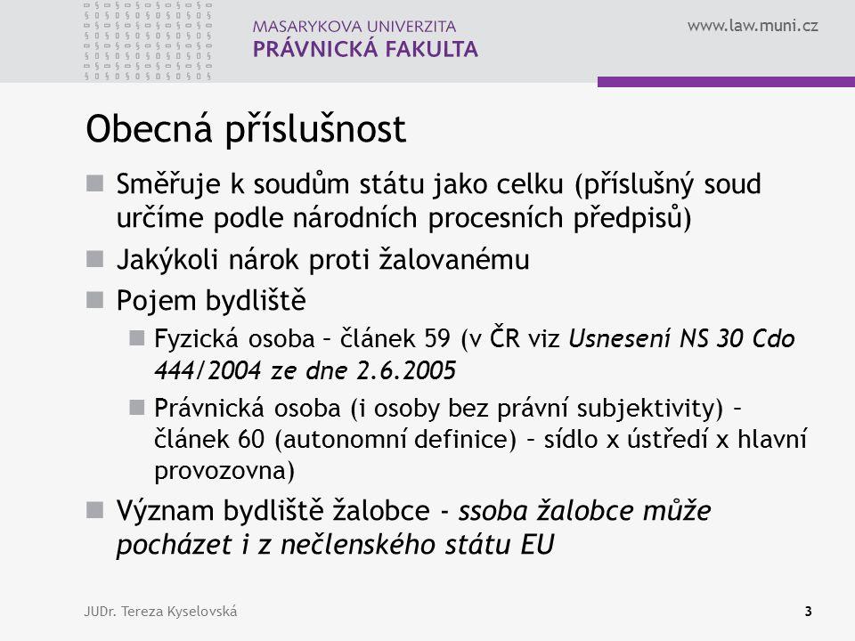www.law.muni.cz Obecná příslušnost Směřuje k soudům státu jako celku (příslušný soud určíme podle národních procesních předpisů) Jakýkoli nárok proti