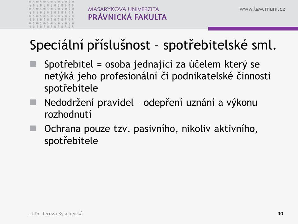 www.law.muni.cz Speciální příslušnost – spotřebitelské sml. Spotřebitel = osoba jednající za účelem který se netýká jeho profesionální či podnikatelsk
