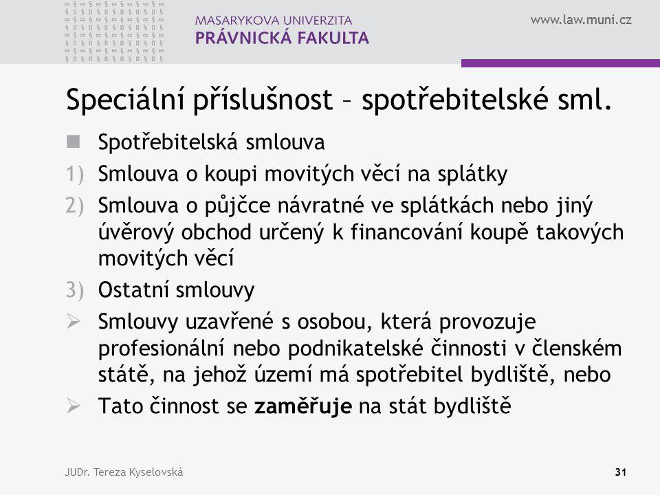 www.law.muni.cz Speciální příslušnost – spotřebitelské sml. Spotřebitelská smlouva 1)Smlouva o koupi movitých věcí na splátky 2)Smlouva o půjčce návra