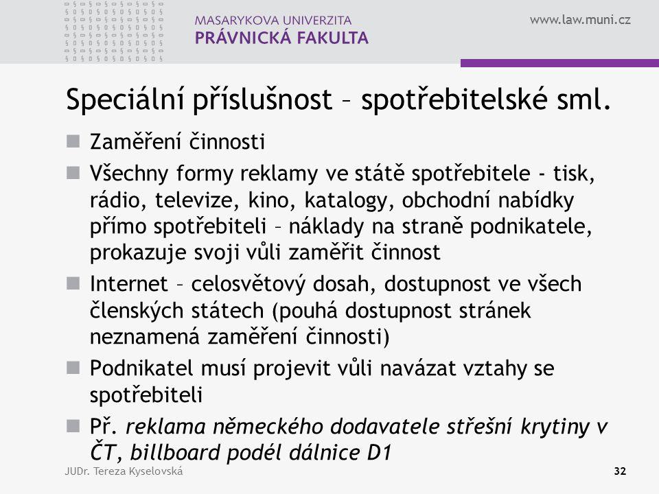 www.law.muni.cz Speciální příslušnost – spotřebitelské sml. Zaměření činnosti Všechny formy reklamy ve státě spotřebitele - tisk, rádio, televize, kin