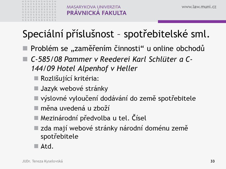 """www.law.muni.cz Speciální příslušnost – spotřebitelské sml. Problém se """"zaměřením činnosti"""" u online obchodů C-585/08 Pammer v Reederei Karl Schlüter"""