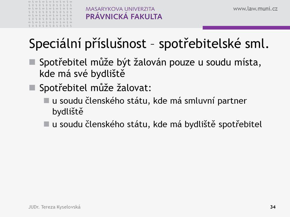 www.law.muni.cz Speciální příslušnost – spotřebitelské sml. Spotřebitel může být žalován pouze u soudu místa, kde má své bydliště Spotřebitel může žal