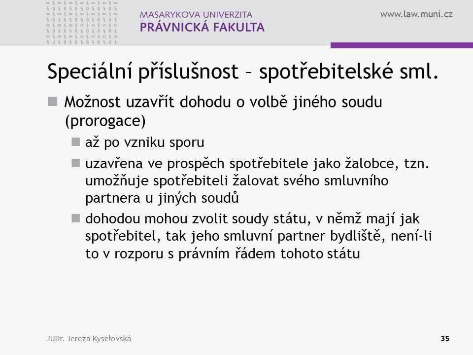 www.law.muni.cz Speciální příslušnost – spotřebitelské sml. Možnost uzavřít dohodu o volbě jiného soudu (prorogace) až po vzniku sporu uzavřena ve pro
