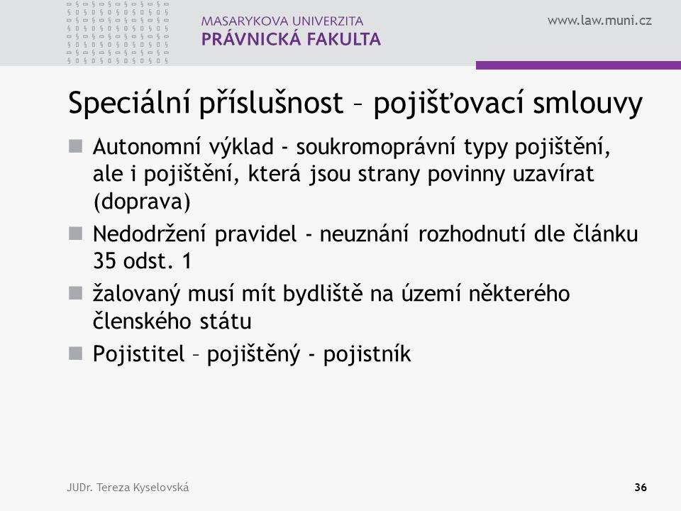 www.law.muni.cz Speciální příslušnost – pojišťovací smlouvy Autonomní výklad - soukromoprávní typy pojištění, ale i pojištění, která jsou strany povin