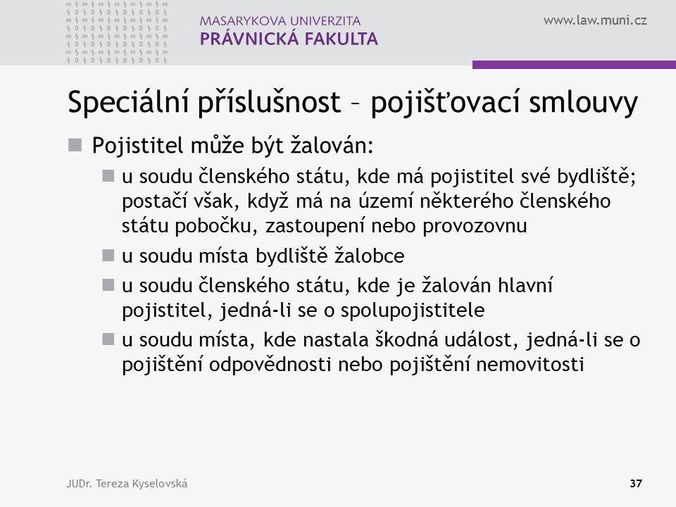 www.law.muni.cz Speciální příslušnost – pojišťovací smlouvy Pojistitel může být žalován: u soudu členského státu, kde má pojistitel své bydliště; post