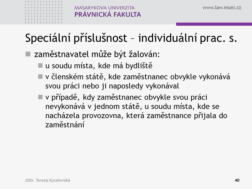 www.law.muni.cz Speciální příslušnost – individuální prac. s. zaměstnavatel může být žalován: u soudu místa, kde má bydliště v členském státě, kde zam
