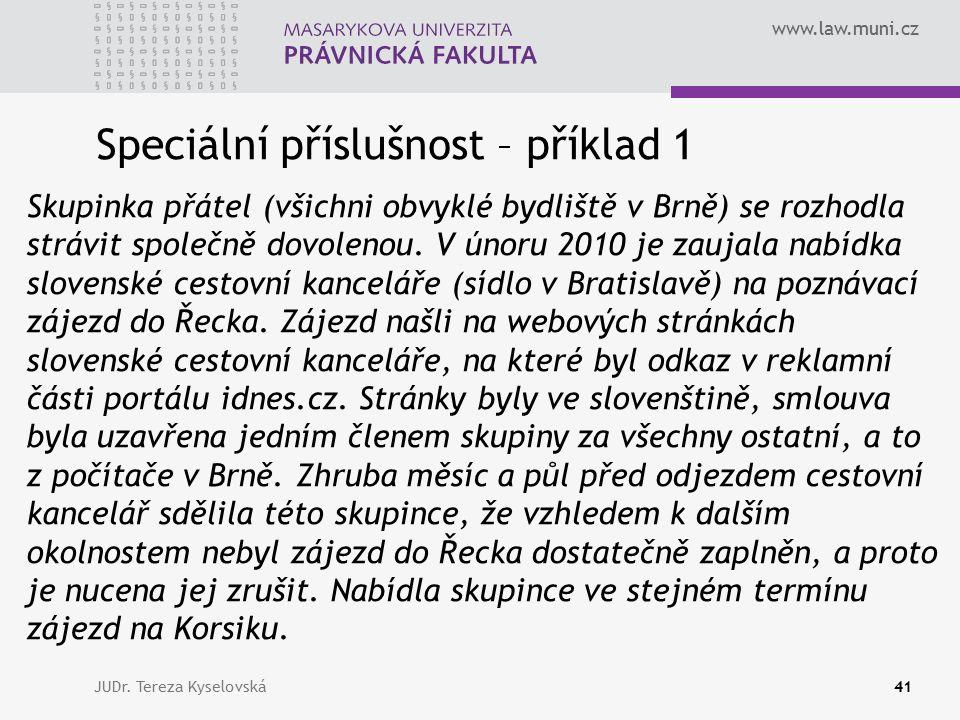 www.law.muni.cz Speciální příslušnost – příklad 1 Skupinka přátel (všichni obvyklé bydliště v Brně) se rozhodla strávit společně dovolenou. V únoru 20
