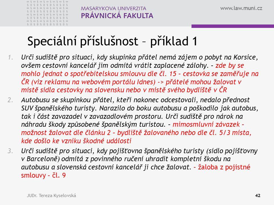 www.law.muni.cz Speciální příslušnost – příklad 1 1.Urči sudiště pro situaci, kdy skupinka přátel nemá zájem o pobyt na Korsice, ovšem cestovní kancelář jim odmítá vrátit zaplacené zálohy.