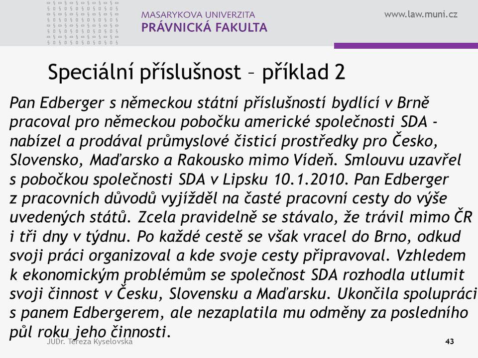 www.law.muni.cz Speciální příslušnost – příklad 2 Pan Edberger s německou státní příslušností bydlící v Brně pracoval pro německou pobočku americké sp