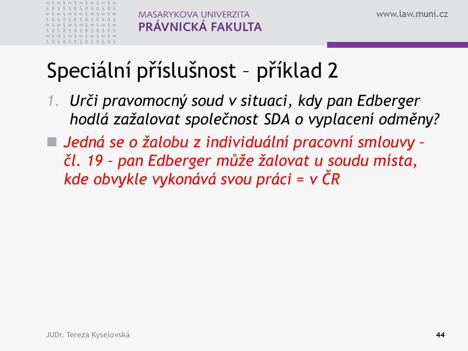 www.law.muni.cz Speciální příslušnost – příklad 2 1.Urči pravomocný soud v situaci, kdy pan Edberger hodlá zažalovat společnost SDA o vyplacení odměny