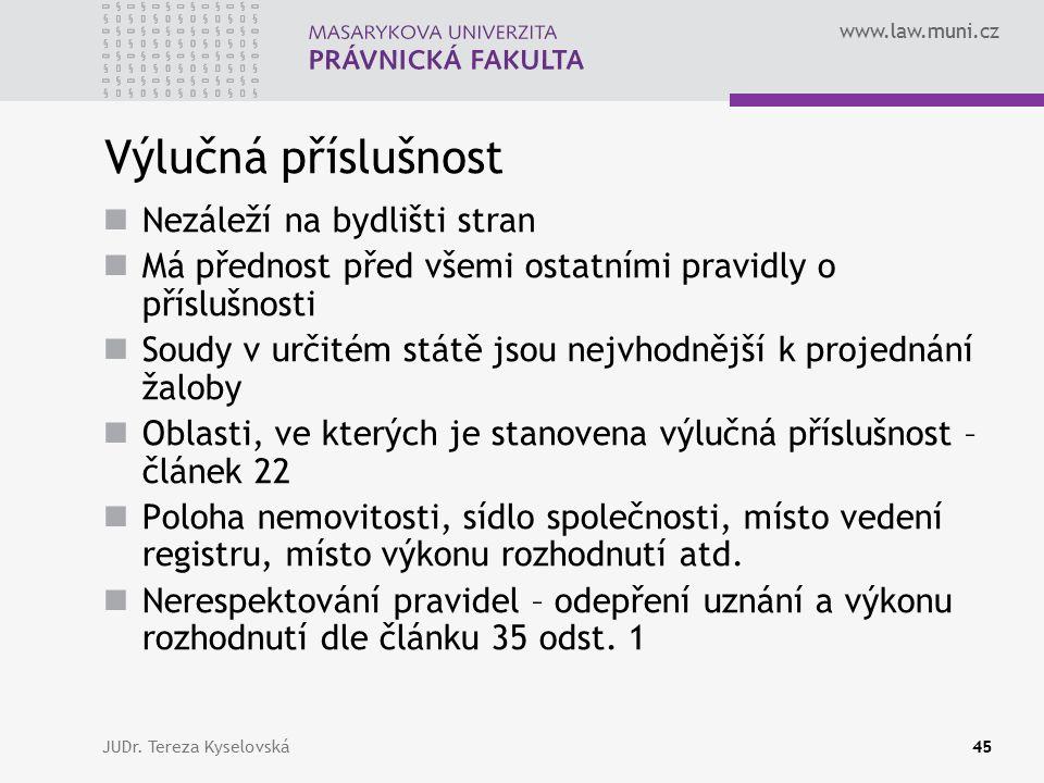 www.law.muni.cz Výlučná příslušnost Nezáleží na bydlišti stran Má přednost před všemi ostatními pravidly o příslušnosti Soudy v určitém státě jsou nej