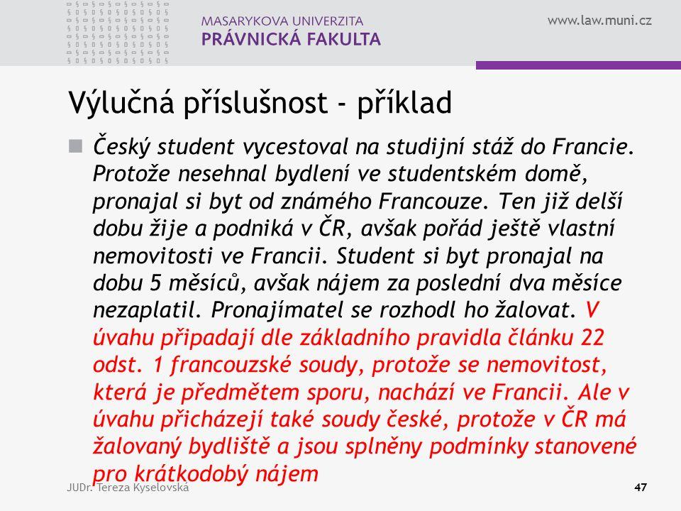 www.law.muni.cz Výlučná příslušnost - příklad Český student vycestoval na studijní stáž do Francie. Protože nesehnal bydlení ve studentském domě, pron