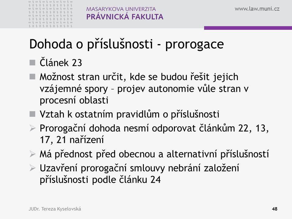 www.law.muni.cz Dohoda o příslušnosti - prorogace Článek 23 Možnost stran určit, kde se budou řešit jejich vzájemné spory – projev autonomie vůle stra