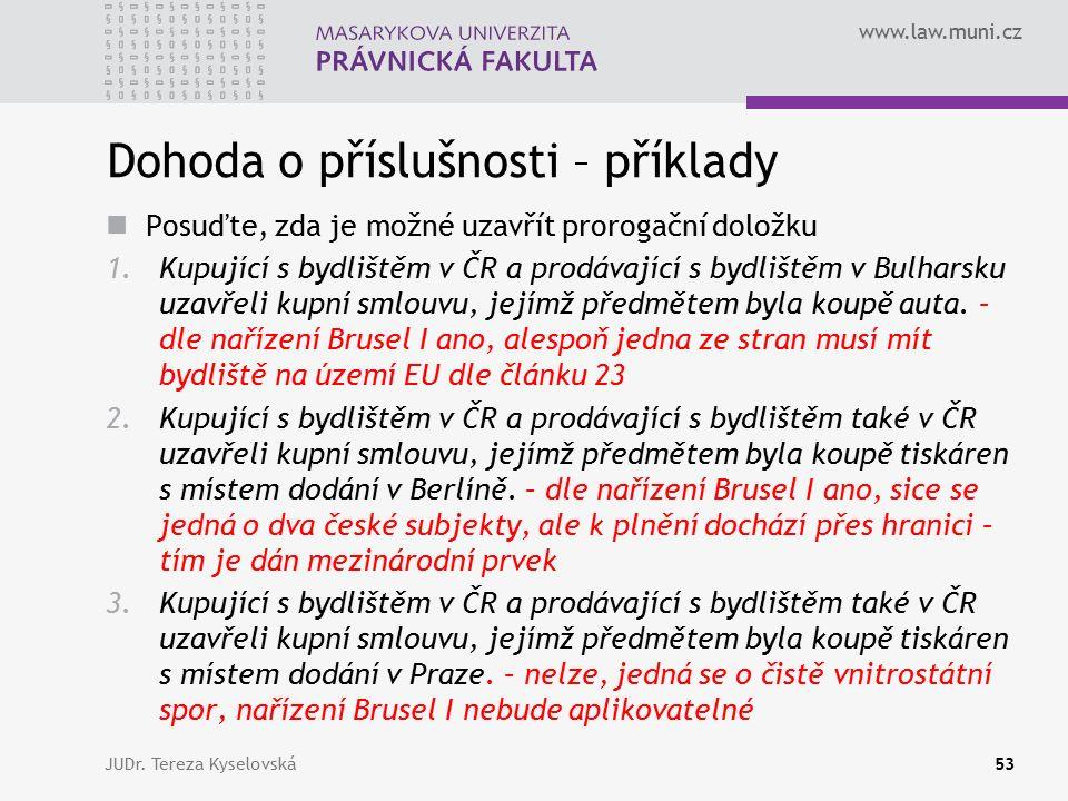 www.law.muni.cz Dohoda o příslušnosti – příklady Posuďte, zda je možné uzavřít prorogační doložku 1.Kupující s bydlištěm v ČR a prodávající s bydliště